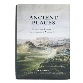 Ancient Places: People and Landscape in the Emerging Northwest - by Jack Nisbet