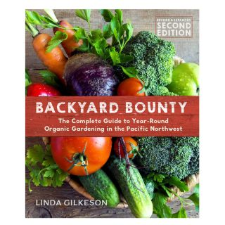 Backyard Bounty: The Complete Guide to Year-Round Organic Gardening in the Pacific Northwest - by Linda Gilkeson