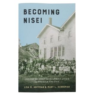 Becoming Nisei: Japanese American Urban Lives in Prewar Tacoma - by Lisa M. Hoffman & Mary L. Hanneman
