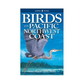 Birds of the Pacific Northwest Coast - by Nancy Baron and John Acorn