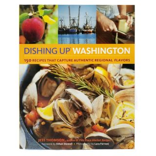Dishing Up Washington: 150 Recipes that Capture Authentic Regional Flavors - by Jess Thomson