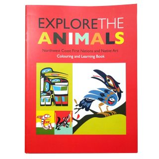 Explore the Animals: Northwest Coast First Nations and Native Art Coloring and Learning Book
