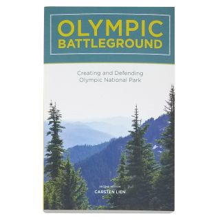 Olympic Battleground: Creating & Defending Olympic National Park - by Carsten Lien