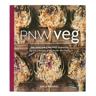 PNW Veg: 100 Vegetable Recipes Inspired by the Local Bounty of the Pacific Northwest - by Kim O'Donnel
