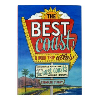 The Best Coast: A Road Trip Atlas, Illustrated Adventures Along the West Coast's Historic Highways - by Chandler O'Leary