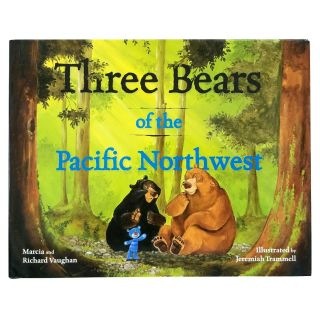 Three Bears of the Pacific Northwest - by Marcia & Richard Vaughan and Jeremiah Trammell