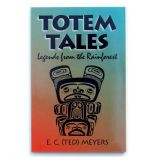 Totem Tales - Legends from the Rainforest - By E.C. Ted Meyers