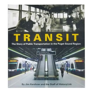 Transit: The Story of Public Transportation in the Puget Sound Region - by Jim Kershner and the Staff of HistoryLink