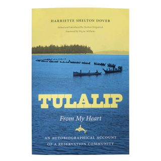 Tulalip, From My Heart: An Autobiographical Account of a Reservation Community - by Harriette Shelton Dover