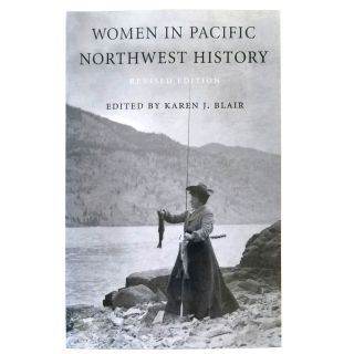 Women in Pacific Northwest History, Revised 2nd Edition - edited by Karen J. Blair