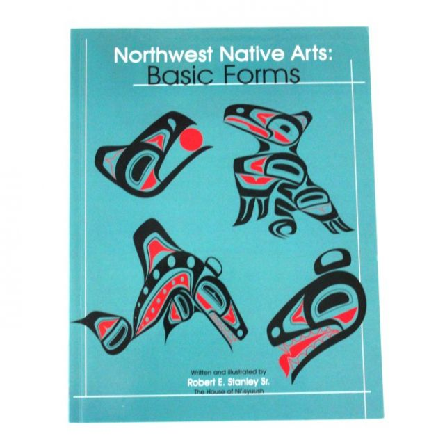 Northwest Native Arts: Basic Forms - By Robert E. Stanley - Native American Books