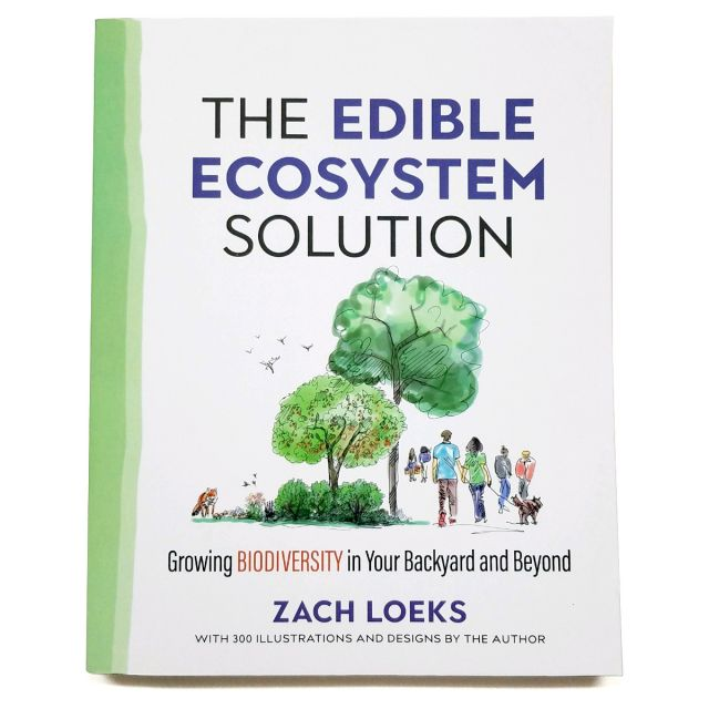 The Edible Ecosystem Solution: Growing Biodiversity in Your Backyard and Beyond